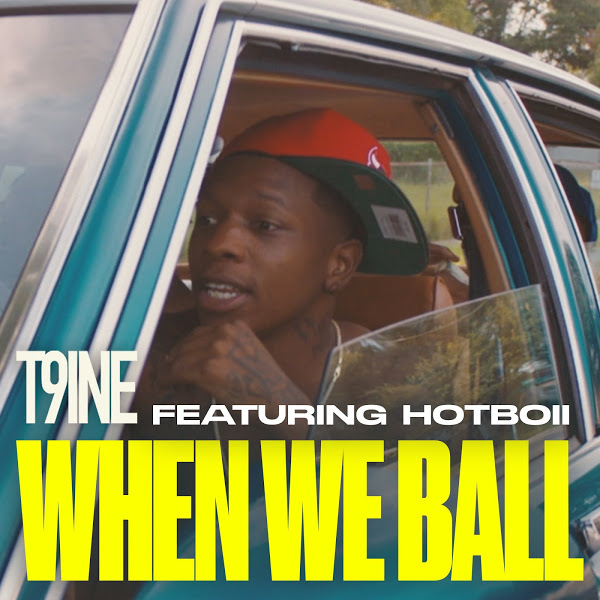 T9ine - When We Ball Ft. Hotboii