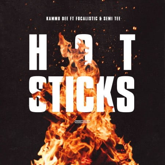 Kammu Dee - Hotsticks ft. Focalistic & Semi Tee tooxclusive