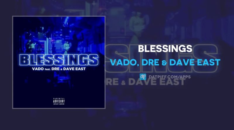 Vado, Dre & Dave East - Blessings