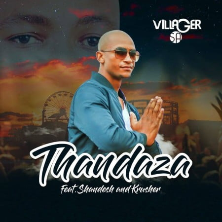 Villager SA - Thandaza Ft. Shandesh Krusher tooxclusive